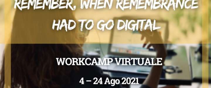 Workcamp virtuale: Remember, when remembrance had to go digital