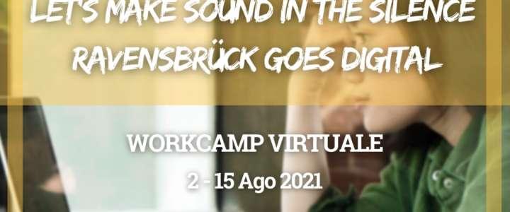 """Workcamp virtuale: """"Let's make sound in the silence"""" – Ravensbrück goes Digital"""